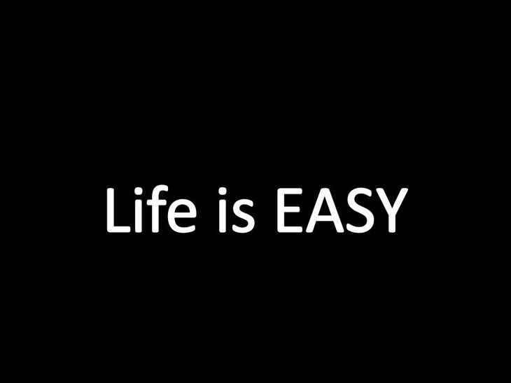 Is Life Easy